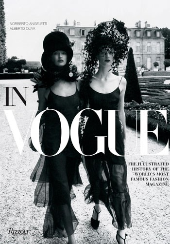 IN VOGUE: THE ILLUSTRATED HISTORY OF THE WORLD'S MOST FAMOUS FASHION MAGAZINE, ALBERTO OLIVA AND NORBERTO ANGELETTI